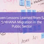 Seven Lessons Learned from SAP S/4HANA Migration in Public Sector
